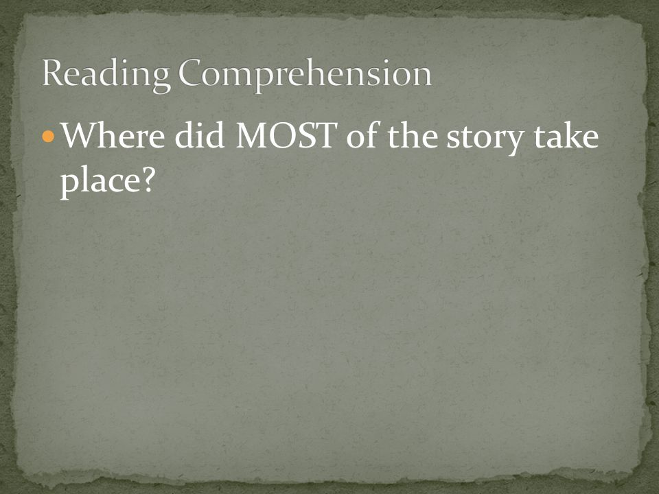 Where did MOST of the story take place?
