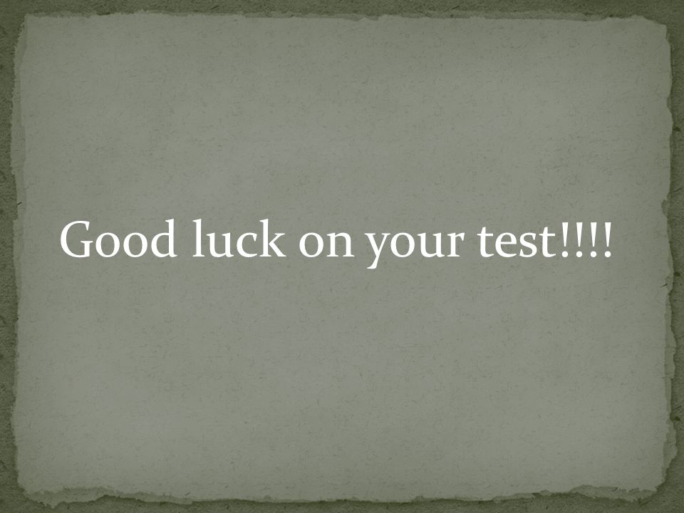 Good luck on your test!!!!