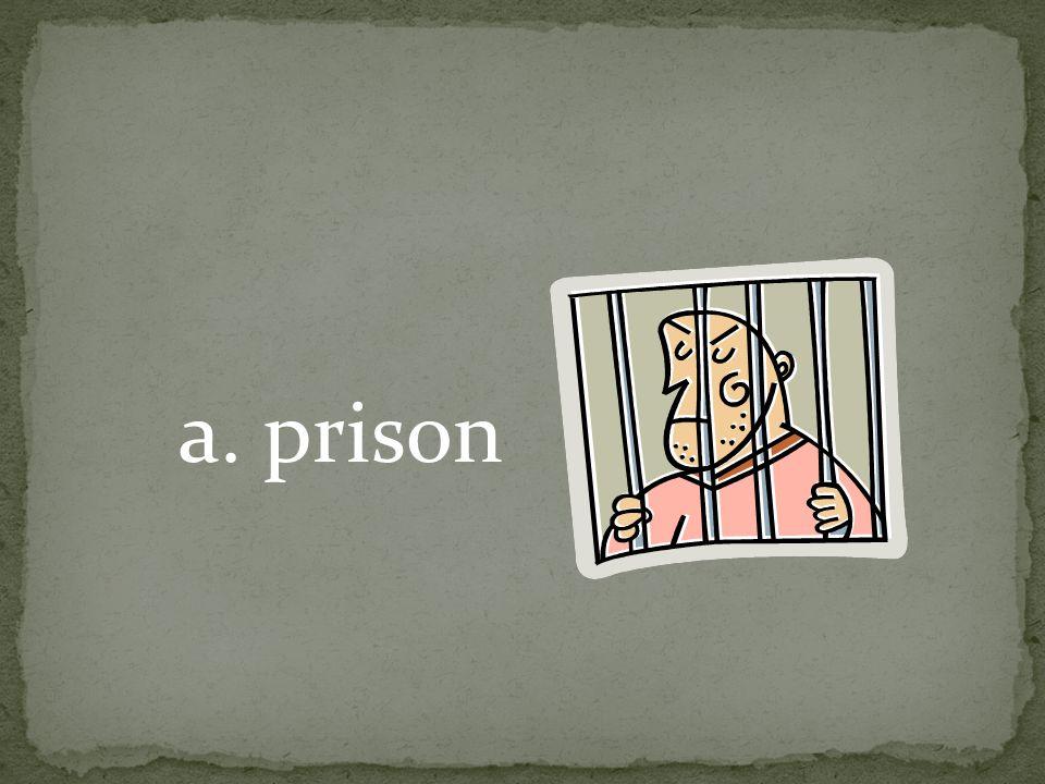 a. prison