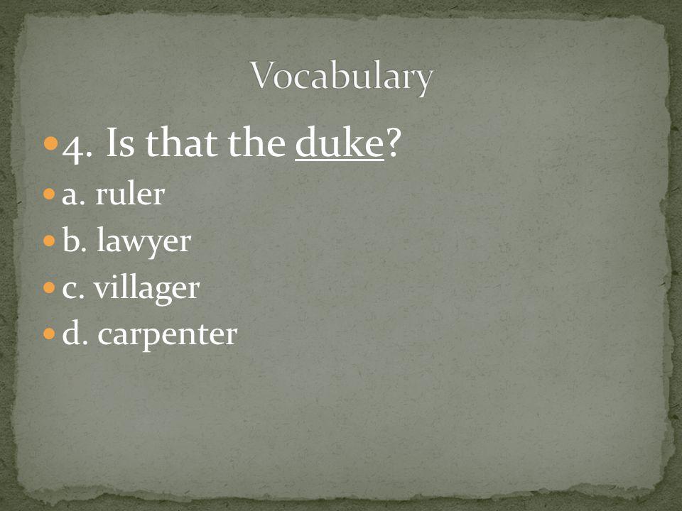 4. Is that the duke? a. ruler b. lawyer c. villager d. carpenter