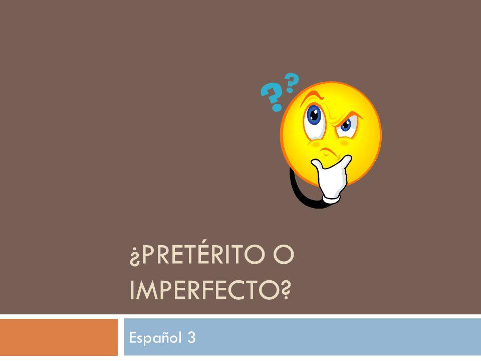 ¿PRETÉRITO O IMPERFECTO? Español 3