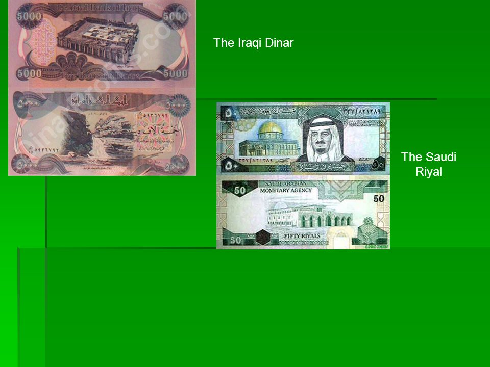 The Iraqi Dinar The Saudi Riyal