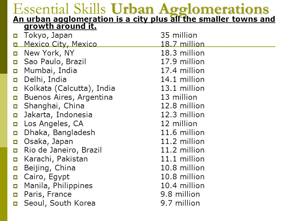 Urban Agglomerations Essential Skills Urban Agglomerations An urban agglomeration is a city plus all the smaller towns and growth around it.  Tokyo,