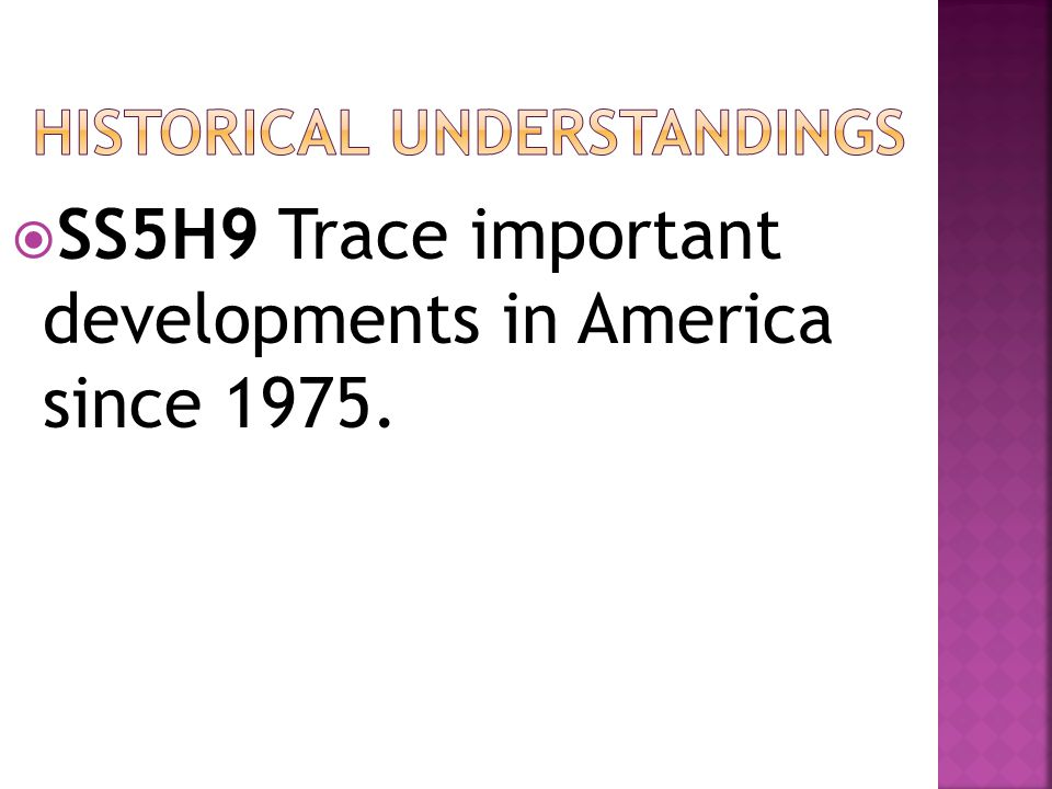  SS5H9 Trace important developments in America since 1975.