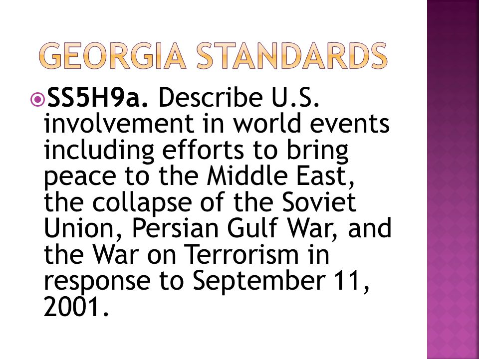  SS5H9a. Describe U.S. involvement in world events including efforts to bring peace to the Middle East, the collapse of the Soviet Union, Persian Gul
