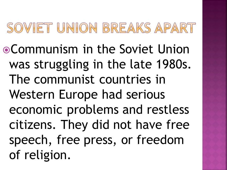  Communism in the Soviet Union was struggling in the late 1980s. The communist countries in Western Europe had serious economic problems and restless