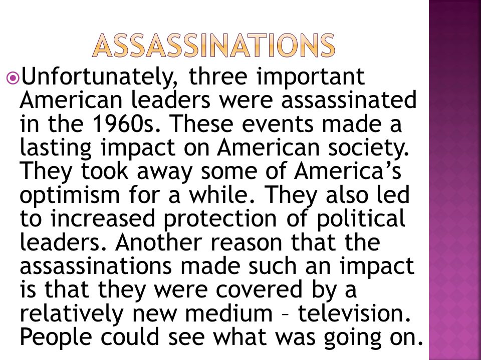  Unfortunately, three important American leaders were assassinated in the 1960s. These events made a lasting impact on American society. They took aw