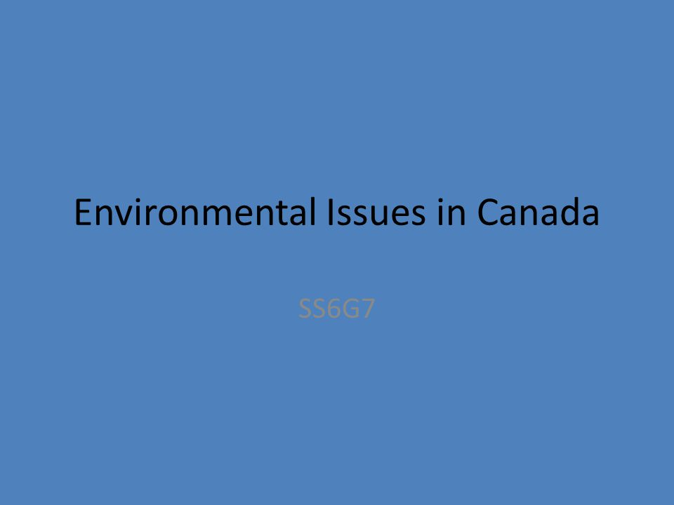 Environmental Issues in Canada SS6G7
