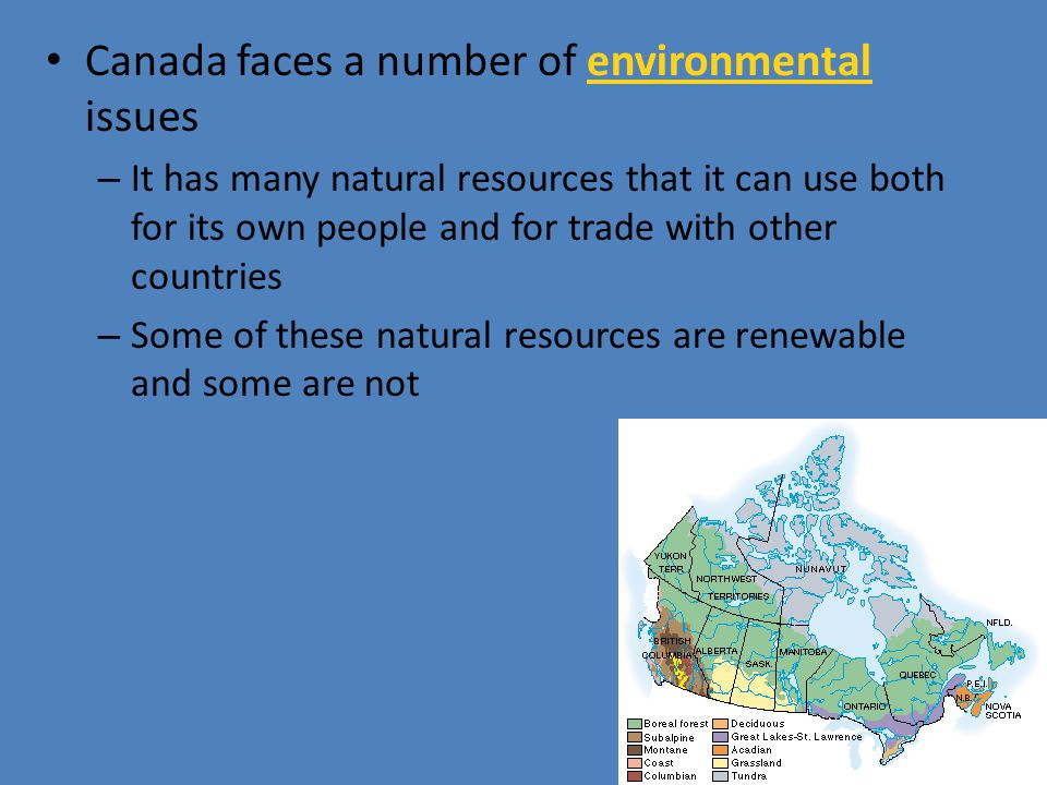 Canada faces a number of environmental issues – It has many natural resources that it can use both for its own people and for trade with other countri