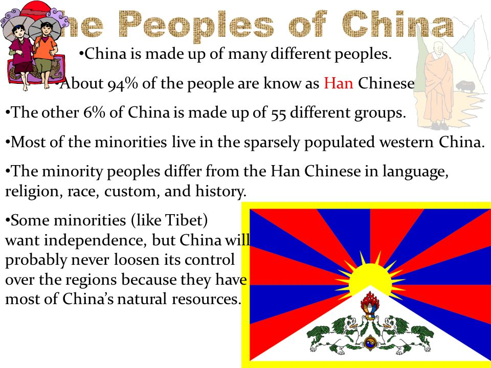 China is made up of many different peoples. About 94% of the people are know as Han Chinese The other 6% of China is made up of 55 different groups. M