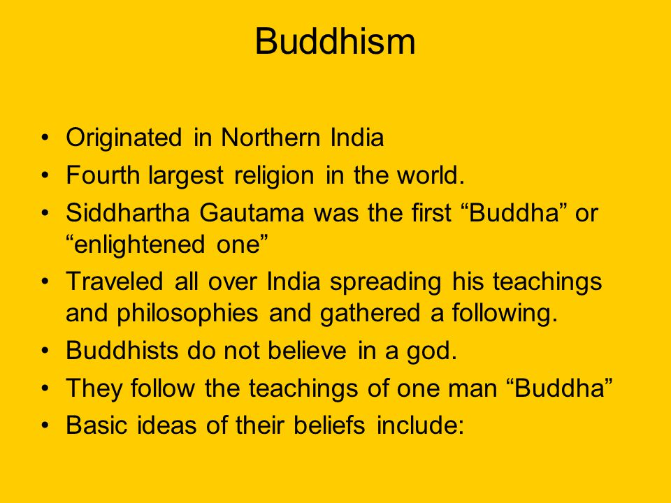 """Buddhism Originated in Northern India Fourth largest religion in the world. Siddhartha Gautama was the first """"Buddha"""" or """"enlightened one"""" Traveled al"""