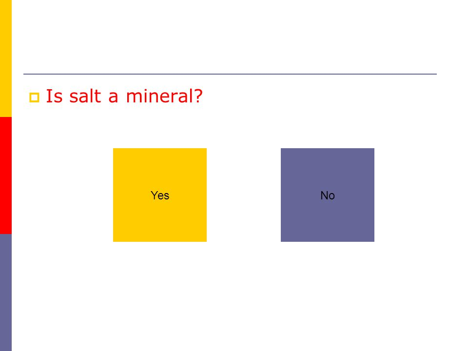  Is salt a mineral? YesNo