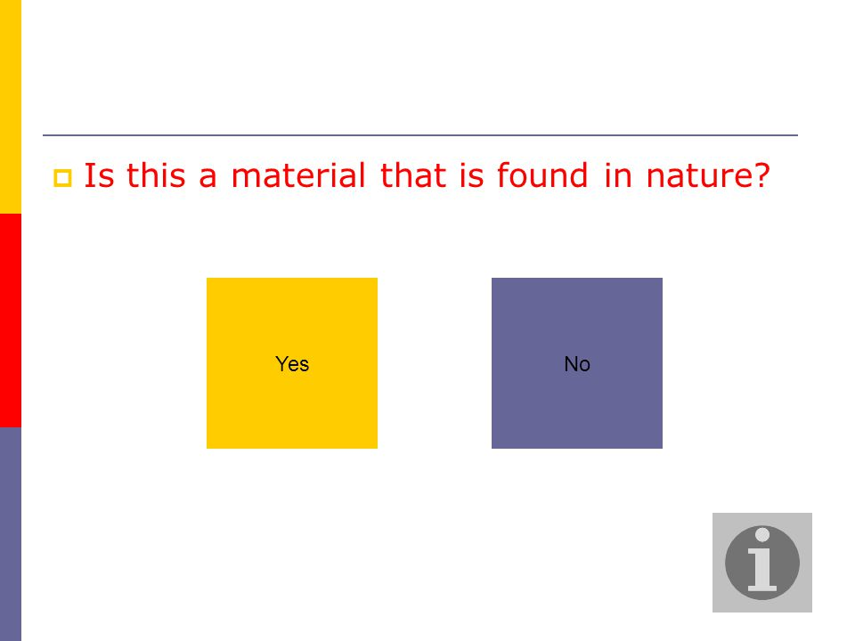  Is this a material that is found in nature? YesNo