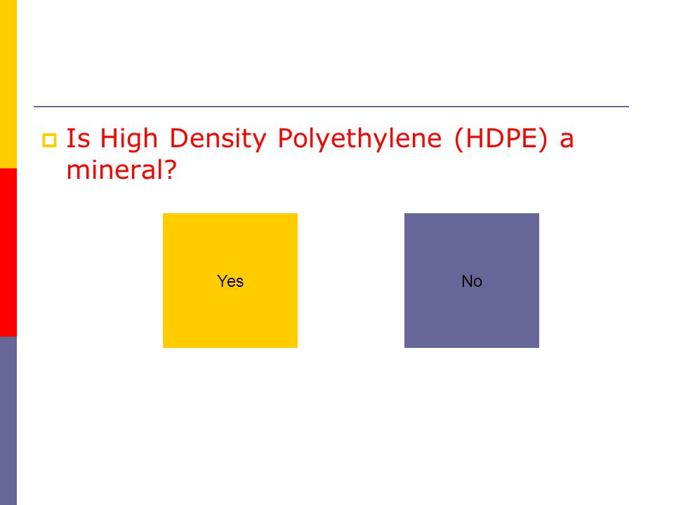  Is High Density Polyethylene (HDPE) a mineral? YesNo