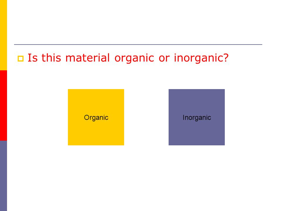  Is this material organic or inorganic OrganicInorganic