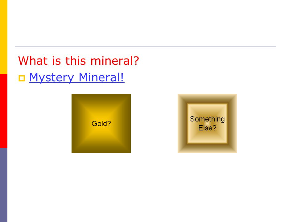 What is this mineral  Mystery Mineral! Mystery Mineral! Gold Something Else
