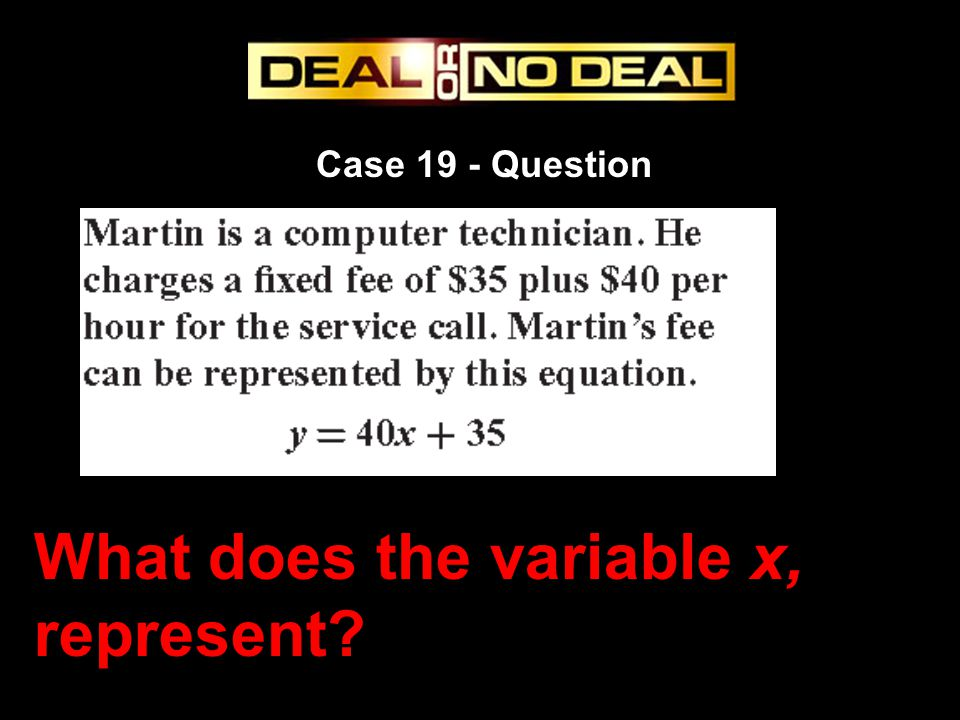 Case 19 - Question What does the variable x, represent?