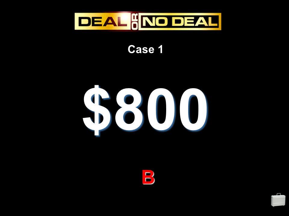 Case 1 $800 B