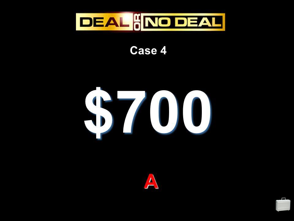 Case 4 $700 A