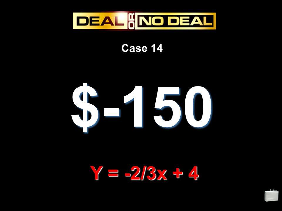 Case 14 $-150 Y = -2/3x + 4