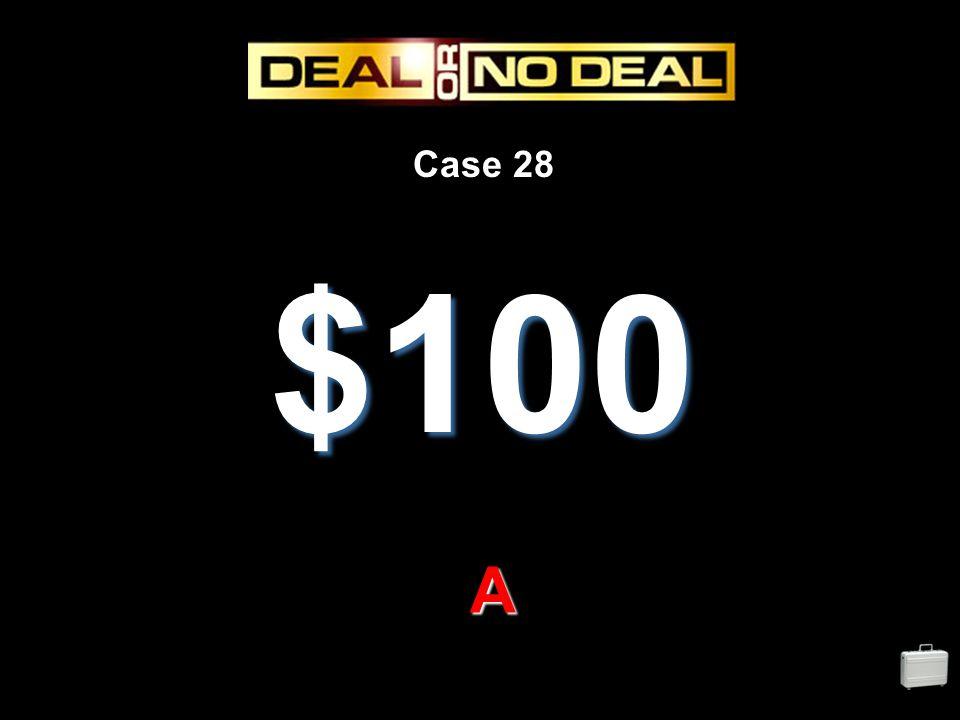 Case 28 $100 A