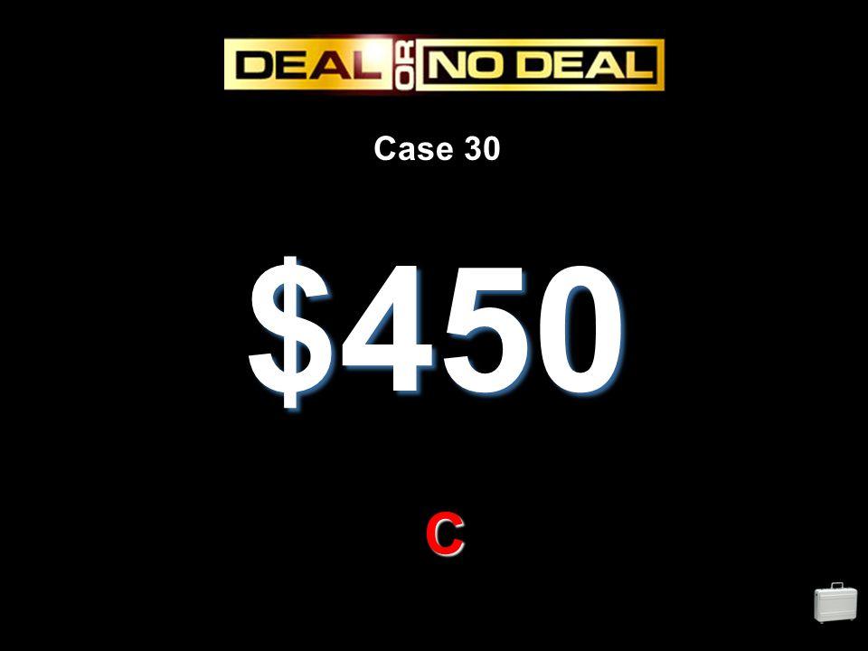 Case 30 $450 C