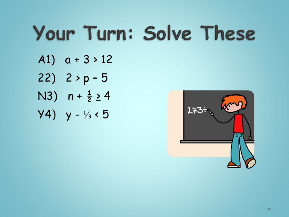 A1) a + 3 > 12 22) 2 > p – 5 N3) n + ½ > 4 Y4) y - ⅓ < 5 10
