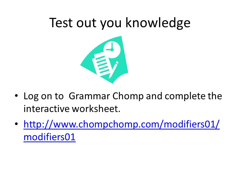 Test out you knowledge Log on to Grammar Chomp and complete the interactive worksheet.