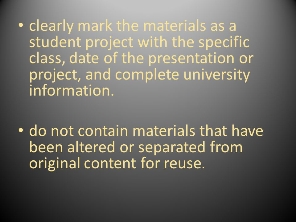 clearly mark the materials as a student project with the specific class, date of the presentation or project, and complete university information.