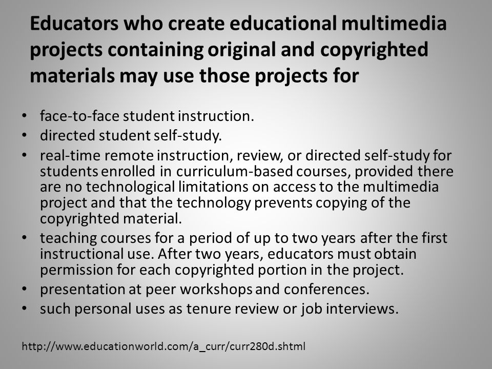 Educators who create educational multimedia projects containing original and copyrighted materials may use those projects for face-to-face student instruction.