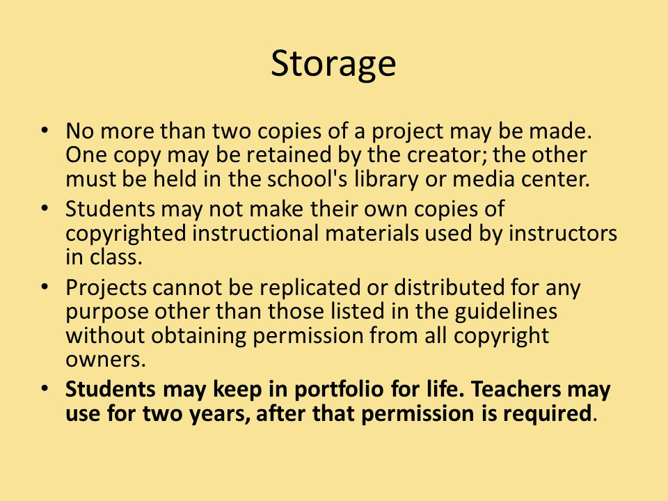 Storage No more than two copies of a project may be made.