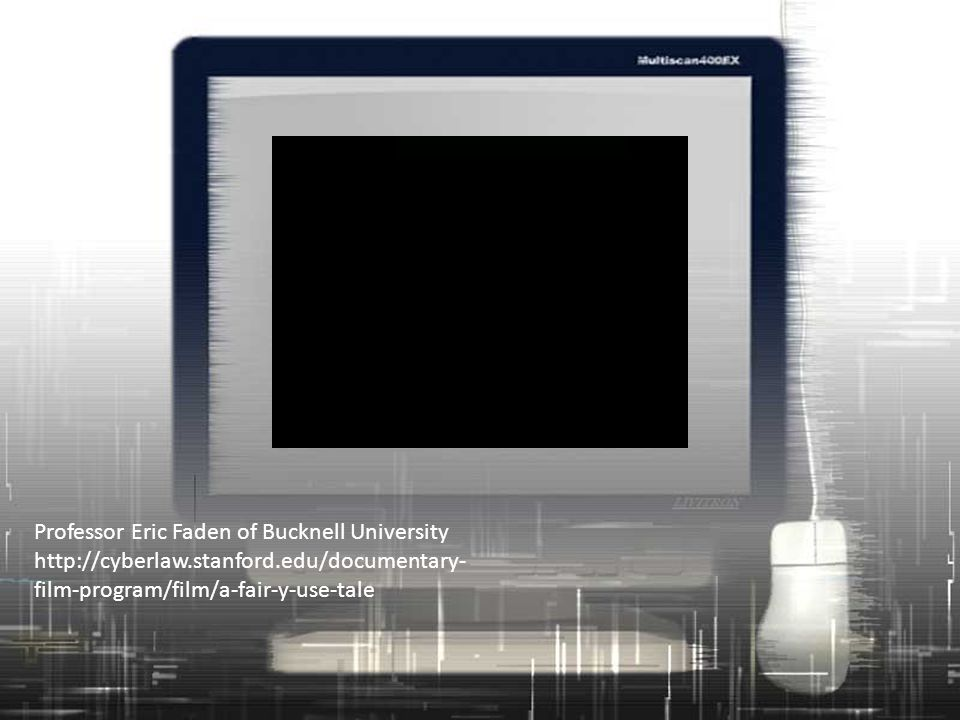 Professor Eric Faden of Bucknell University http://cyberlaw.stanford.edu/documentary- film-program/film/a-fair-y-use-tale