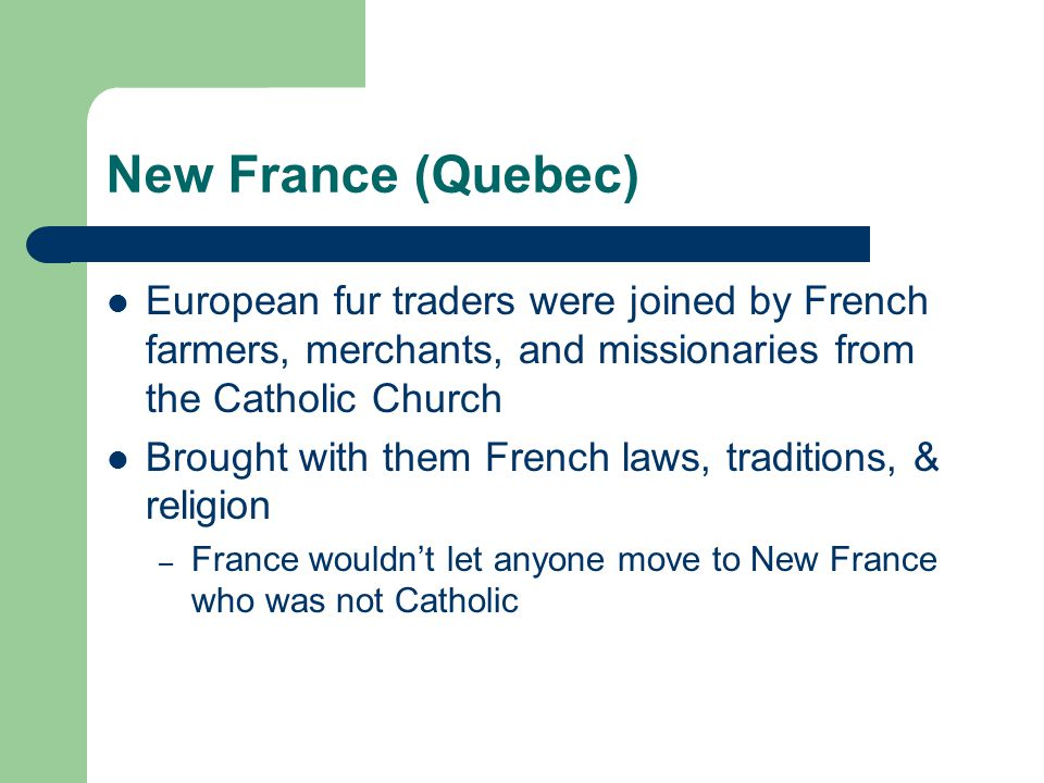 New France (Quebec) European fur traders were joined by French farmers, merchants, and missionaries from the Catholic Church Brought with them French