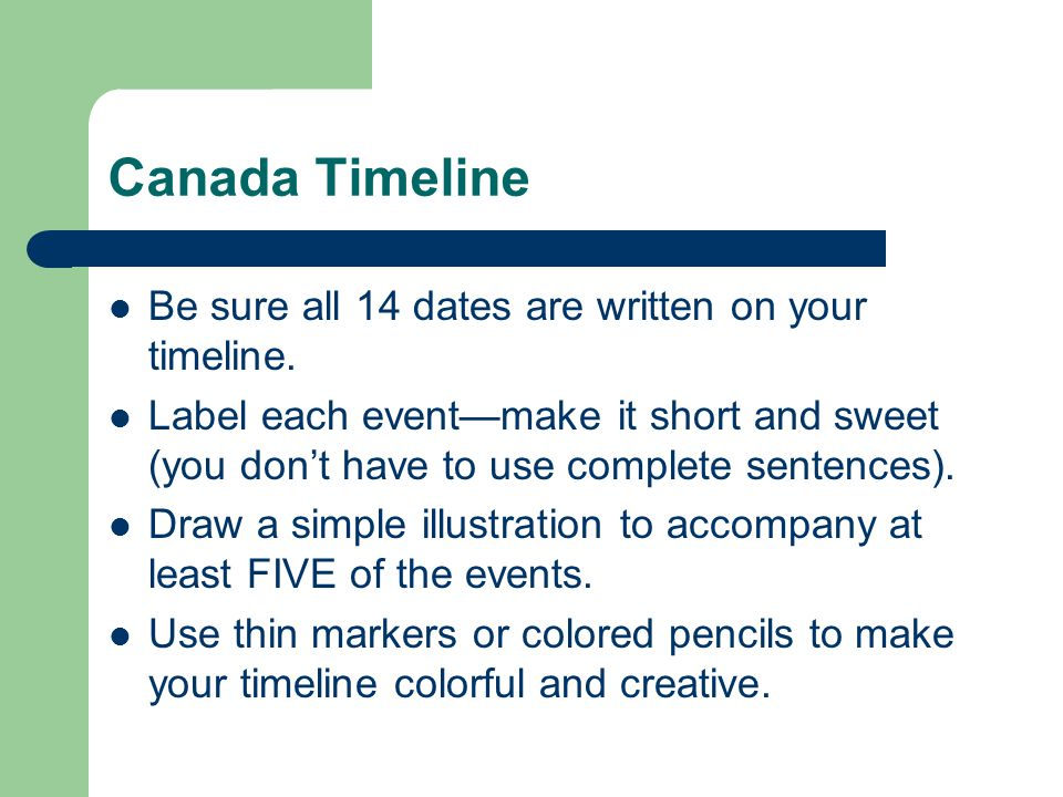 Canada Timeline Be sure all 14 dates are written on your timeline. Label each event—make it short and sweet (you don't have to use complete sentences)