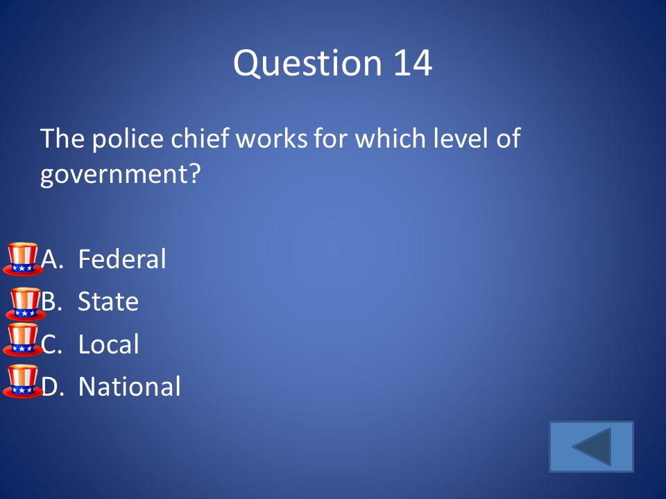 Question 14 The police chief works for which level of government.