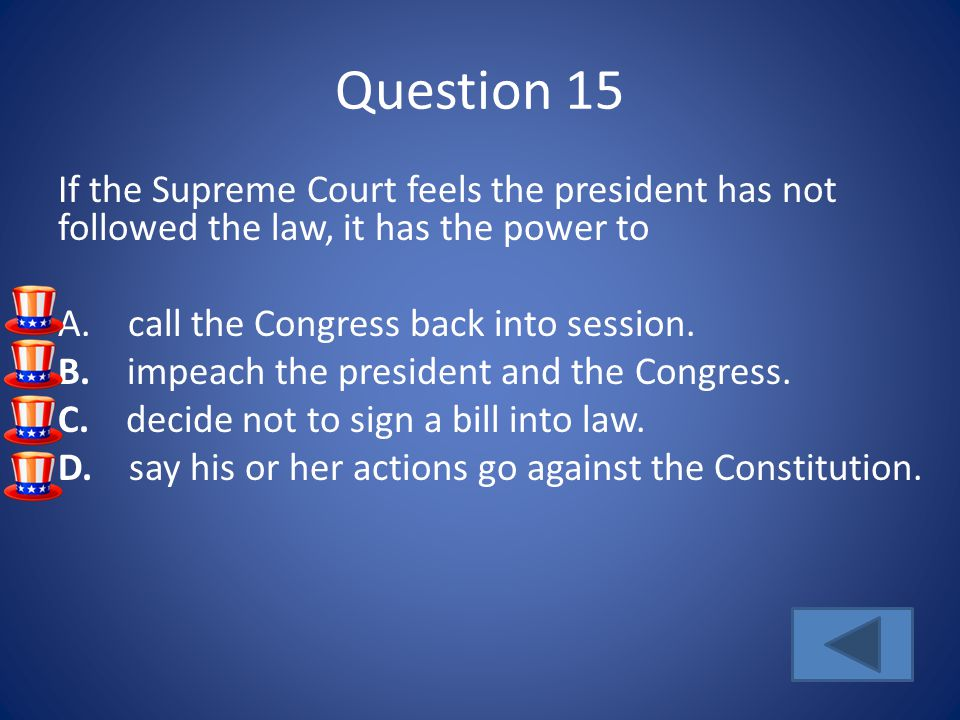 Question 15 If the Supreme Court feels the president has not followed the law, it has the power to A.
