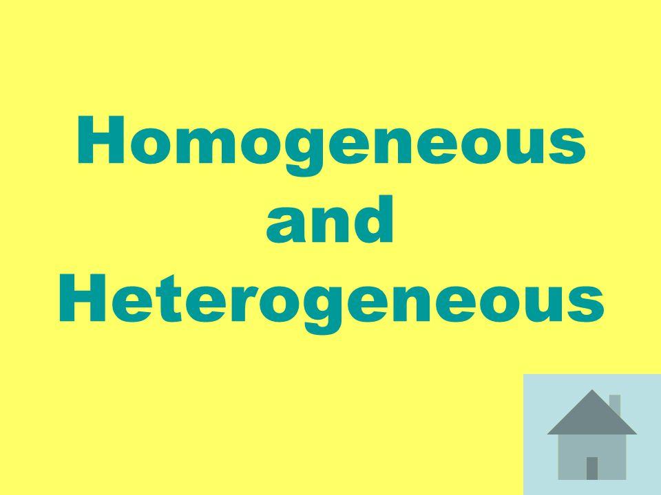 Homogeneous and Heterogeneous