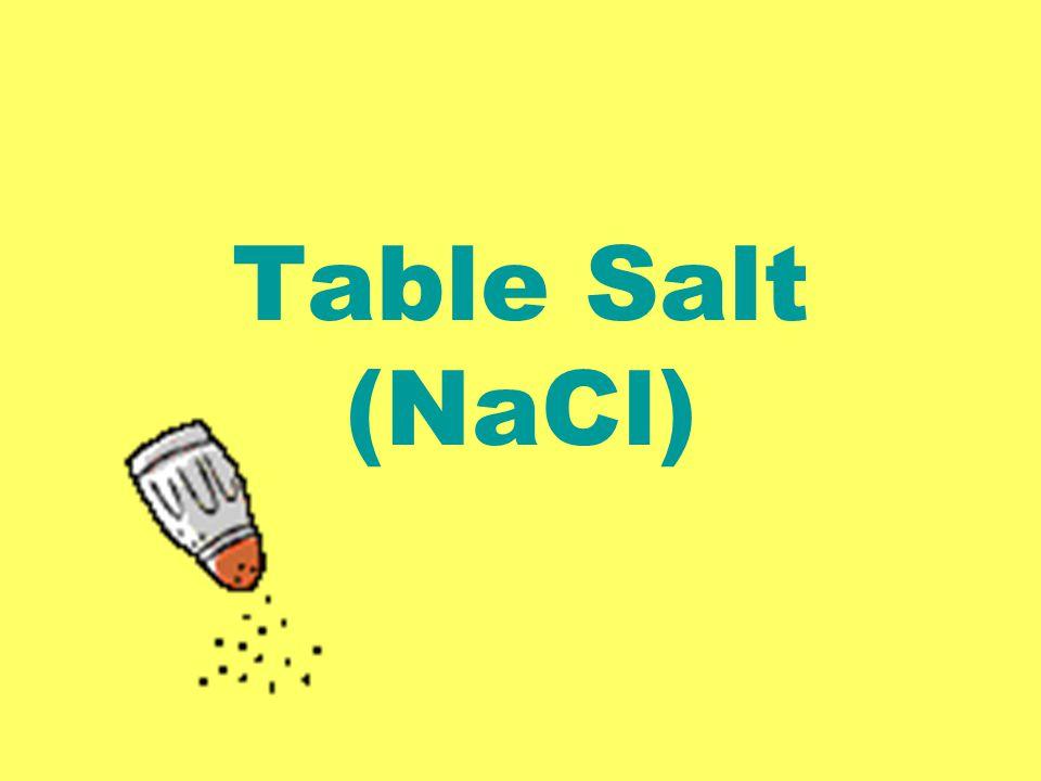 Table Salt (NaCl)