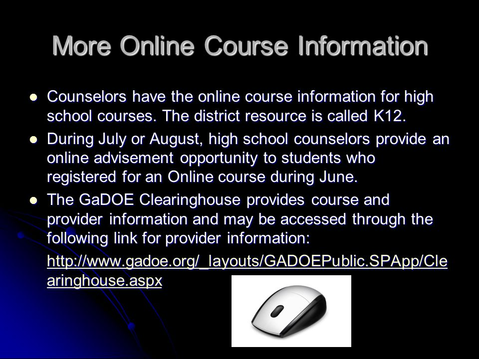 More Online Course Information Counselors have the online course information for high school courses. The district resource is called K12. Counselors