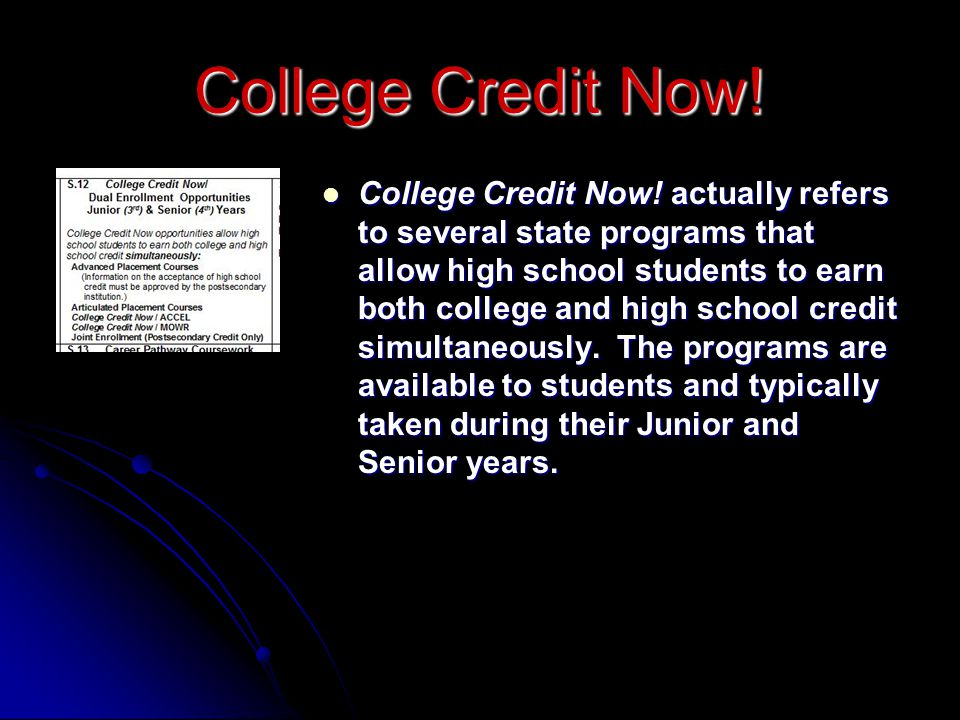 College Credit Now! College Credit Now! actually refers to several state programs that allow high school students to earn both college and high school