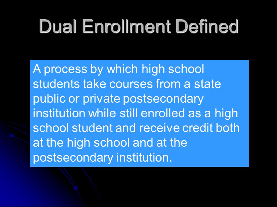 A process by which high school students take courses from a state public or private postsecondary institution while still enrolled as a high school st