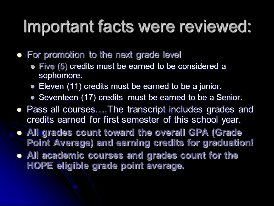Important facts were reviewed: For promotion to the next grade level For promotion to the next grade level Five (5) credits must be earned to be consi