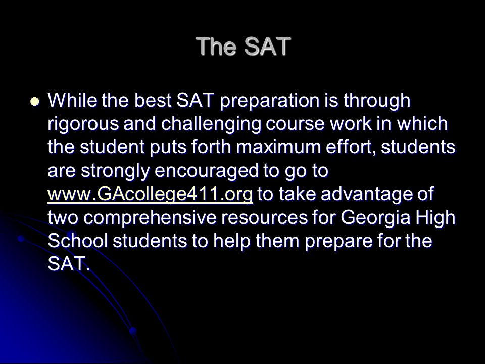 The SAT While the best SAT preparation is through rigorous and challenging course work in which the student puts forth maximum effort, students are st