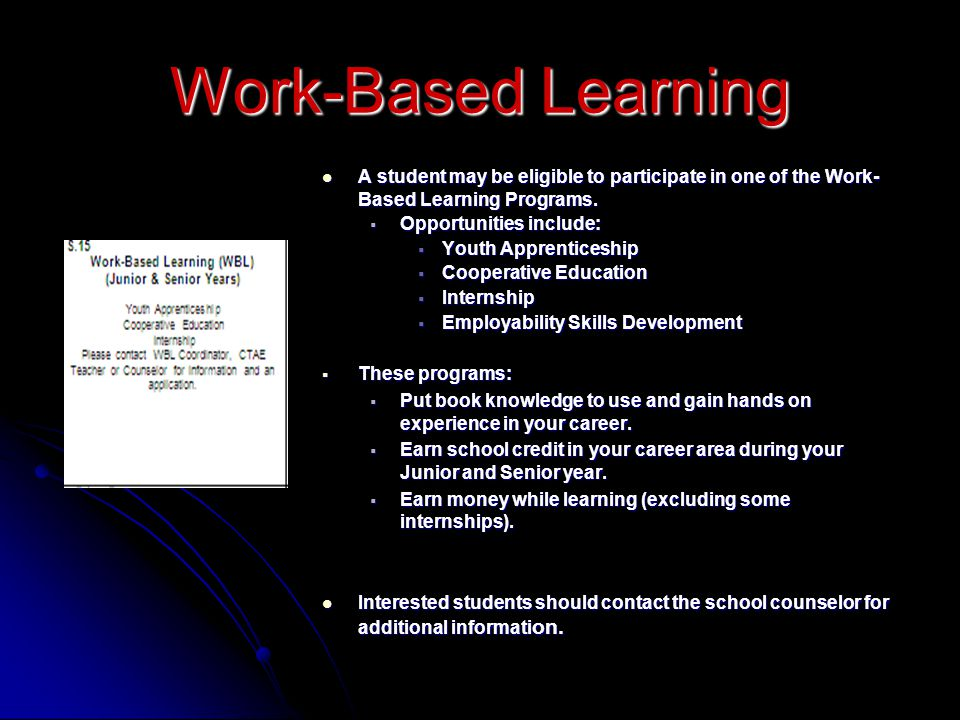 Work-Based Learning A student may be eligible to participate in one of the Work- Based Learning Programs. A student may be eligible to participate in
