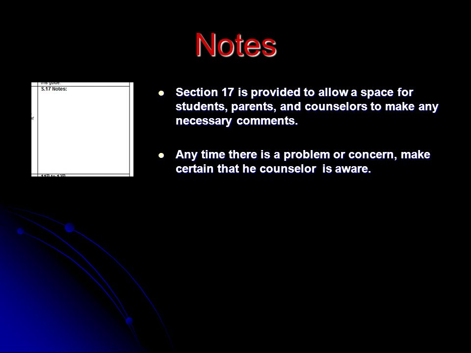 Notes Section 17 is provided to allow a space for students, parents, and counselors to make any necessary comments. Section 17 is provided to allow a