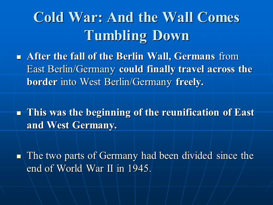 After the fall of the Berlin Wall, Germans from East Berlin/Germany could finally travel across the border into West Berlin/Germany freely. After the