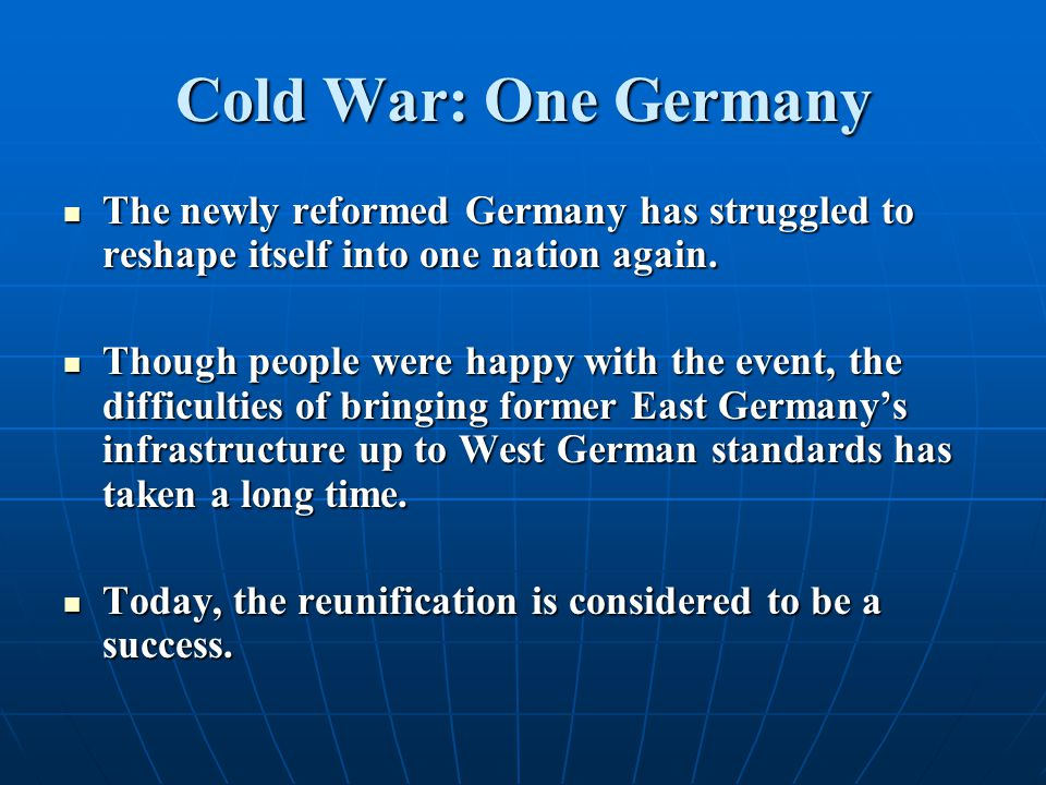 Cold War: One Germany The newly reformed Germany has struggled to reshape itself into one nation again. The newly reformed Germany has struggled to re