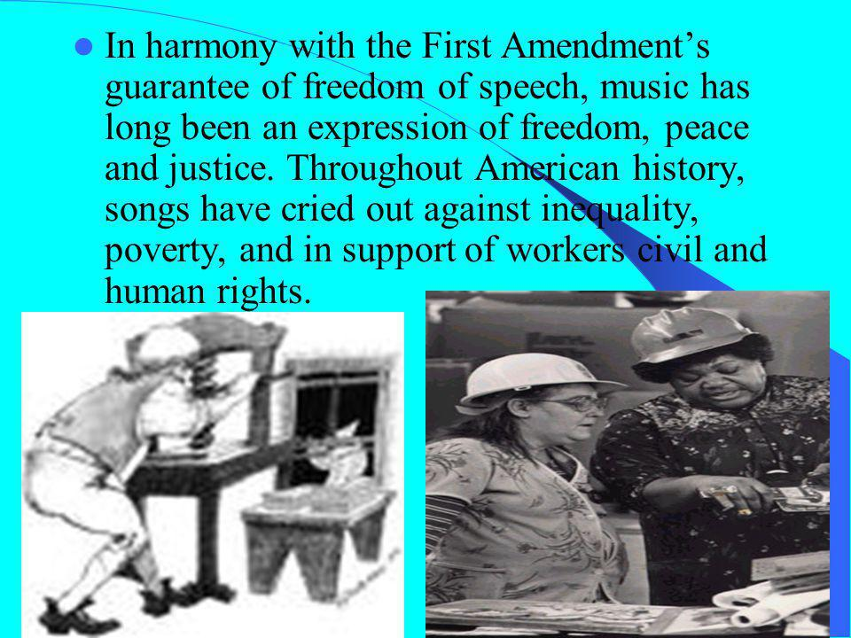 In harmony with the First Amendment's guarantee of freedom of speech, music has long been an expression of freedom, peace and justice.