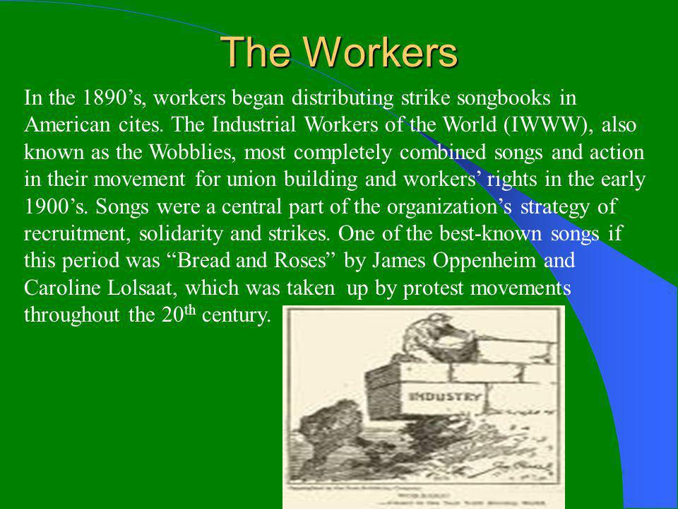 The Workers In the 1890's, workers began distributing strike songbooks in American cites.