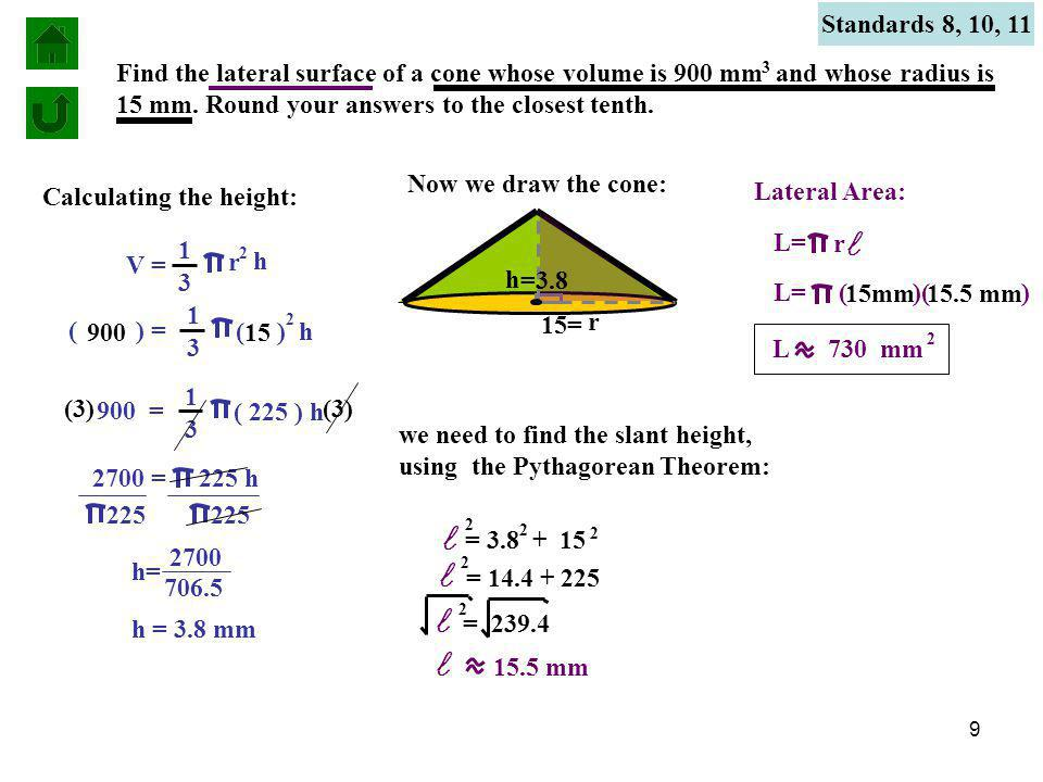 9 Standards 8, 10, 11 Find the lateral surface of a cone whose volume is 900 mm and whose radius is 15 mm.